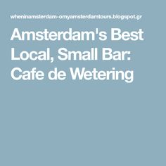Amsterdam's Best Local, Small Bar: Cafe de Wetering