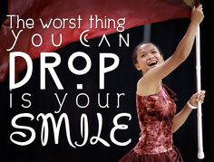 The worst thing you can drop is your smile - cute color guard saying!