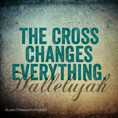 The Cross changes everything about us