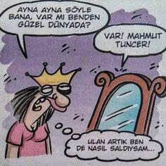 - Ayna ayna söyle bana, var mı benden güzel dünyada? + Var! Mahmut Tuncer! - Ulan artık ben de nasıl saldıysam... #karikatür #mizah #matrak #komik #espri #şaka #gırgır #komiksözler