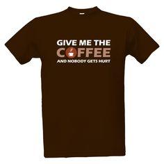 Neměli jste dneska ještě svoji dávku kofeinu  Tohle tričko varuje okolí  )  Give It f76939d7ca