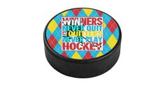 Regulation size #hockey #puck with full color printed design - Winners Never Quit, Quitters Never Play Hockey, great for display or autographs!  Many more designs available. #IceHockey #HockeyPuck