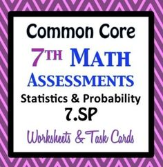 Common Core Assessments Math - 7th - Seventh Grade - Statistics Probability 7.SP   Your Choice!!! Formal Assessment, Worksheets, or Task Cards Questions are aligned precisely to the common core math standard. Each page contains at least 4 questions for each of the 8 common core math standards in THREE different formats.