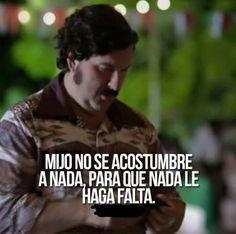 A todo pero a nada a la misma vez Pablo Escobar Frases, Narcos Quotes, Pablo Emilio Escobar, Best Quotes, Life Quotes, Sarcastic Quotes, Spanish Quotes, Cool Words, Motivational Quotes