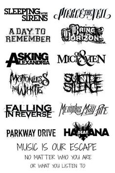 Sleeping with sirens, Pierce the veil, bring me the horizon, asking Alexandria, motionless in white, suicide silence, falling in reverse