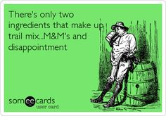 Funny Reminders Ecard: There's only two ingredients that make up trail mix...M's and disappointment.