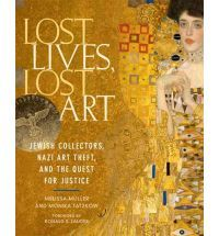 Lost Lives, Lost Art: Jewish collectors, Nazi Art Theft, and the Quest for Justice / Melissa Müller and Monika Tatzkow with contributions from Thomas Blubacher and Gunnar Schnabel