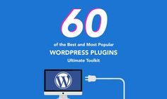 60+ Of The #Best And Most Popular #WordPress #Plugins: Ultimate Toolkit