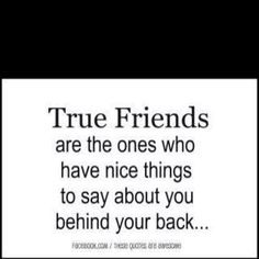 """Totally true. """"Best friends"""" do not talk about each other behind your back and bash everything about you and your life"""