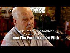 Near-Death Experiencer Howard Storm: Love The Person You're With - YouTube