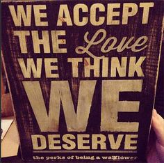 We Accept the Love we Think We Deserve Sign by JustADog on Etsy, $20.00