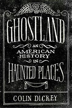 Ghostland: An American History in Haunted Places, http://www.amazon.com/dp/1101980192/ref=cm_sw_r_pi_awdm_x_MuEgyb9ED96DX