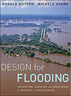 Wiley: Design for Flooding: Architecture, Landscape, and Urban Design for Resilience to Climate Change - Donald Watson, Michele Adams Landscape Architecture Magazine, Cultural Architecture, Architecture Magazines, Floating Architecture, Architecture Diagrams, Landscape Architects, Architecture Student, Architecture Design, The Face
