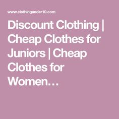 Discount Clothing   Cheap Clothes for Juniors   Cheap Clothes for Women…