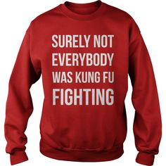 Surely not Everybody was Kung Fu fighting sweatshirt