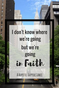 I don't know where we're going but we're going in faith. Inspirational quote / mom blog / christian blog / patreon / funding / blogging / entrepenuer / faith / parenting / sahm / work at home mom / how to manage staying home and living on one salary / infant / newborn / postpartum / new baby / mommy blog