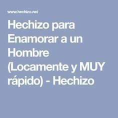 Hechizo para Enamorar a un Hombre (Locamente y MUY rápido) - Hechizo