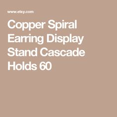 Copper Spiral Earring Display Stand  Cascade  Holds 60