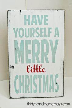 Have Yourself a Merry little Christmas sign. Love this!