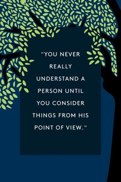 """The Quotes That Made To Kill A Mockingbird A Classic #refinery29  http://www.refinery29.com/to-kill-a-mockingbird-quotes#slide-5  """"You never really understand a person until you consider things from his point of view...Until you climb into his skin and walk around in it."""" — Atticus Finch"""