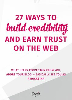 Blogging Tips | How to Blog |  27 ways to earn people's trust and look credible online as a blogger.