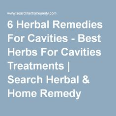 6 Herbal Remedies For Cavities - Best Herbs For Cavities Treatments   Search Herbal & Home Remedy