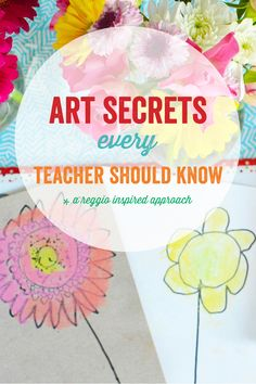 Art Secrets Every Teacher Should Know - A Reggio Inspired Approach to Learning