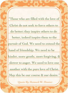 ~The Pure Love of Christ...Howard W. Hunter~
