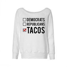 Voting For Tacos Wideneck Sweatshirt, 2016 Election, Voting Shirt (540 MXN) ❤ liked on Polyvore featuring tops, hoodies, sweatshirts, white shirt, white top, white sweatshirt and shirt tops