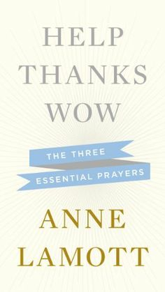 Help, Thanks, Wow: The Three Essential Prayers (30 Minute Spiritual Series) by Anne Lamott, http://www.amazon.com/dp/B008EKMBDM/ref=cm_sw_r_pi_dp_kaFzrb0PDME4G