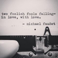 """""""Two foolish fools falling in love, with love."""" - Michael Faudet. Poet. Love. Quote. #undonestar"""