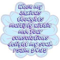 Psalm (NKJV) ~~ In the multitude of my anxieties within me, Your comforts delight my soul. Scripture Quotes, Bible Scriptures, Psalm 94 19, Blessed Assurance, Memory Verse, Women Of Faith, Jesus Is Lord, Psalms, Amen