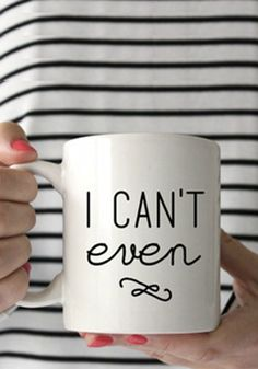 """This hilarious shopping roundup includes everything from sweaters and pins to mugs and home decor, so now you can deck out your house and wardrobe with products emblazoned with the slogan of our generation: """"I can't even""""."""