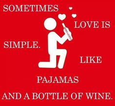 Sometimes love is simple. Like pajamas and a bottle of wine. #wine #love