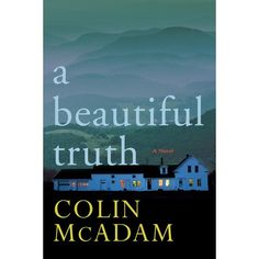 A Beautiful Truth by Colin McAdam. Rogers Writers' Trust Prize winner and Governor-General's Award nominee.