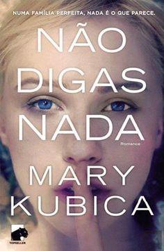MENINA_DOS_POLICIAIS: Mary Kubica - Não Digas Nada [Opinião]