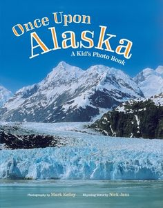 Once Upon Alaska, A Kid's Photo Book by Mark Kelley