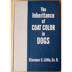 The Inheritance of Coat Color in Dogs,: Amazon.co.uk: Clarence Cook Little: Books