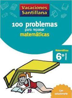 100 Problemas para Repasar Matemáticas 6 Primaria - Vacaciones - santillana.es