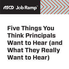 Going on a job interview? Here are five examples of things you might think hiring principals want to hear, and what they are really looking for.