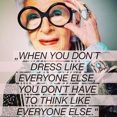"""When you don't dress like everyone else, you don't have to think like everyone else"" Iris Apfel. Words Quotes, Wise Words, Me Quotes, Motivational Quotes, Inspirational Quotes, Sayings, Random Quotes, Daily Quotes, Great Quotes"