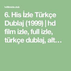 6. His İzle Türkçe Dublaj (1999)   hd film izle, full izle, türkçe dublaj, alt…