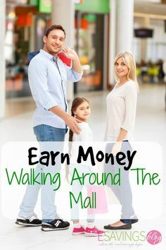 Earn Money Walking Around The Mall. Let me show you the way to make going to the mall a lot more fun. Earn while you walk around, can't beat that!