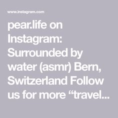 """pear.life on Instagram: Surrounded by water (asmr) Bern, Switzerland Follow us for more """"travel-inspired asmr""""!!! #switzerland #bern #magicalplace… Summer Travel, Travel With Kids, Places To Travel, Travel Destinations, Switzerland Bern, Travel Capsule, Travel Wardrobe, Cheap Travel, Travel Aesthetic"""