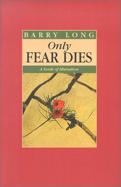 Only Fear Dies: A Book of Liberation by Barry Long http://www.amazon.com/dp/0950805076/ref=cm_sw_r_pi_dp_AsK3ub1J83EJ9