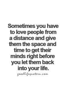 Sometimes you have to love people from a distance and give them the space and…