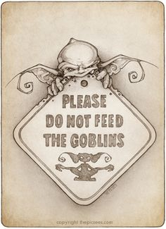 We got into a bit of trouble so now we have to put up little signs everywhere (including this one here on Deviantart) to remind everyone that they shoul. PLEASE DON'T FEED THE GOBLINS! Magical Creatures, Fantasy Creatures, Schrift Tattoos, Fairy Drawings, Fantasy Drawings, Deviantart, Fairy Art, Pyrography, Faeries