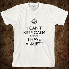 I can't keep calm, I have anxiety. HAHA