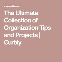 The Ultimate Collection of Organization Tips and Projects | Curbly