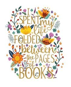 I spent my life folded between the pages of books.